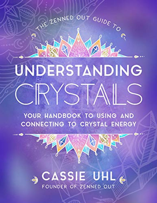 Guide to Understanding Crystals (Zenned Out) by Cassie Uhl