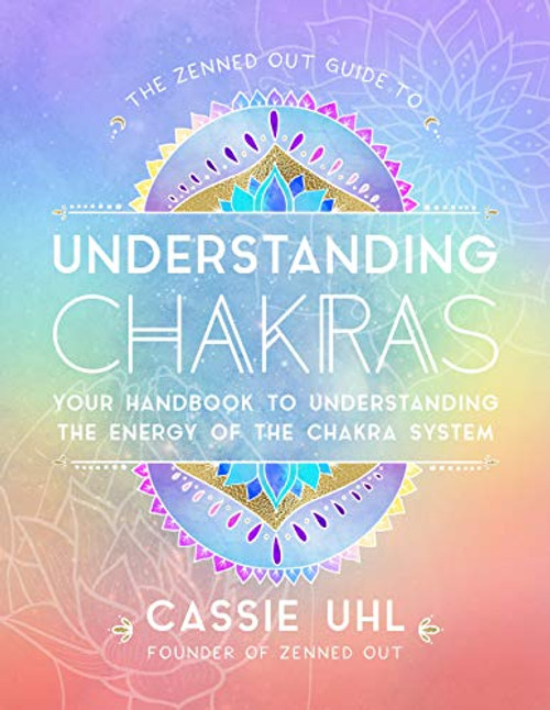 Guide to Understanding Chakras (Zenned Out) by Cassie Uhl