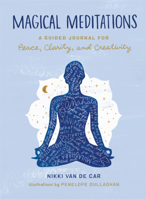 Magical Meditations: A Guided Journal for Peace, Clarity, and Creativity by Nikki Van De Car