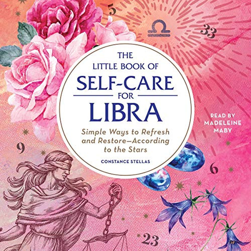 The Little Book of Self-Care for Libra: Simple Ways to Refresh and Restore—According to the Stars (The Little Book of Self-Care) by Constance Stellas