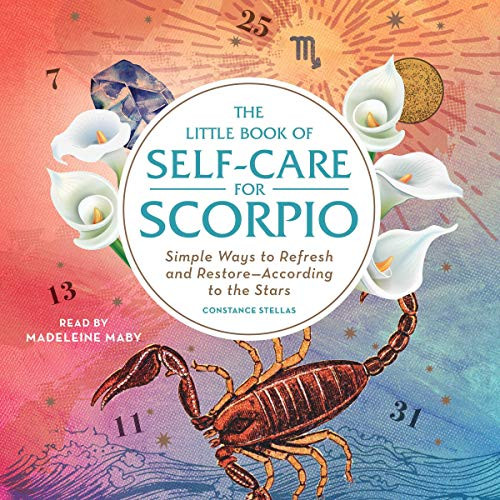 The Little Book of Self-Care for Scorpio: Simple Ways to Refresh and Restore—According to the Stars (The Little Book of Self-Care) by Constance Stellas