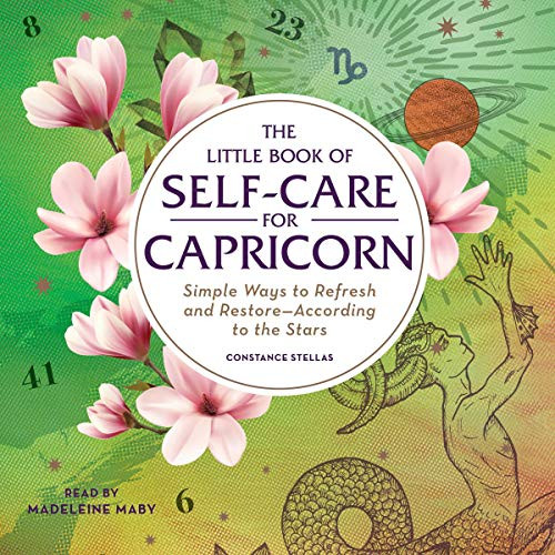 The Little Book of Self-Care for Capricorn: Simple Ways to Refresh and Restore—According to the Stars (The Little Book of Self-Care) by Constance Stellas