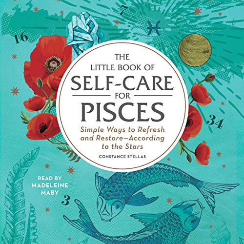 The Little Book of Self-Care for Pisces: Simple Ways to Refresh and Restore—According to the Stars (The Little Book of Self-Care) by Constance Stellas