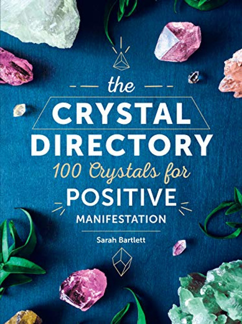 The Crystal Directory: 100 Crystals for Positive Manifestation by