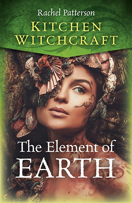 Kitchen Witchcraft - The Element Of Earth by Rachel Patterson