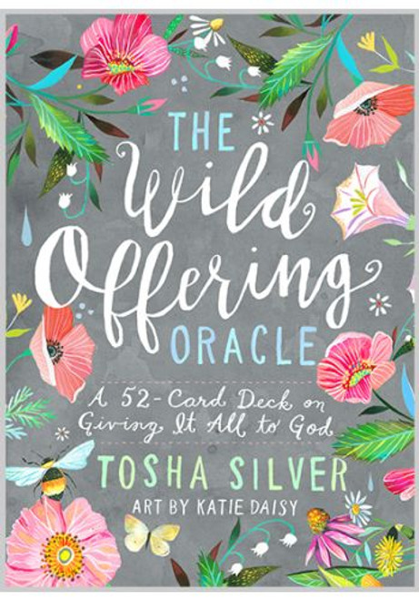 The Wild Offering Oracle by Tosha Silver, art by Katie Daisy