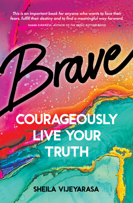 Brave; Courageously Live Your Truth by Sheila Vijeyarasa