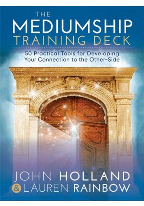 The Mediumship Training Deck 50 Practical Tools for Developing Your Connection to the Other-Side by John Holland and Lauren Rainbow
