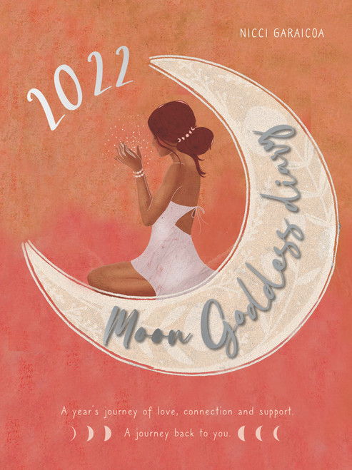 2022 Moon Goddess Diary A Year's Journey of Love, Connection & Support. A Journey Back to You. By: Nicci Garaicoa