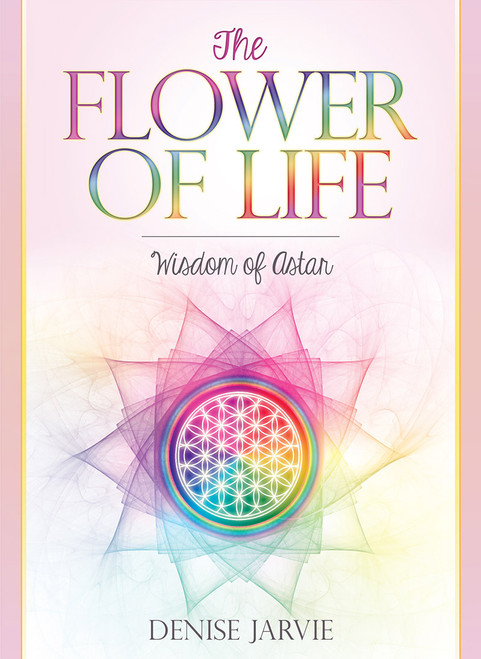 The Flower of Life: Wisdom of Astan by Denise Jarvie