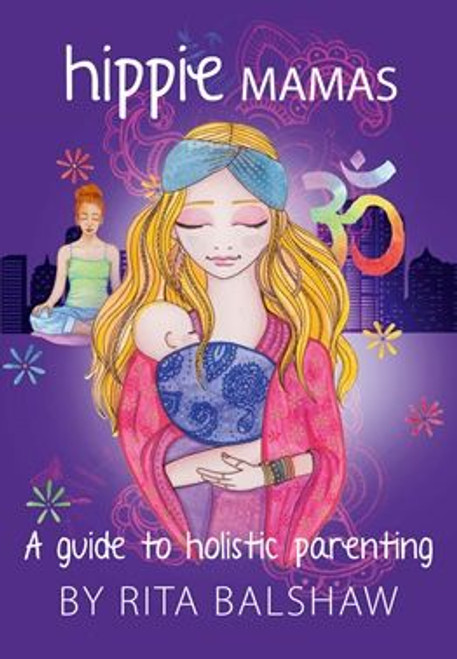 Hippie Mamas - A guide to holistic parenting is the ultimate natural remedies manual for expecting, new and established parents.
