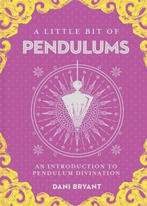 A Little Bit of Pendulums: An introduction to Pendulum Divination