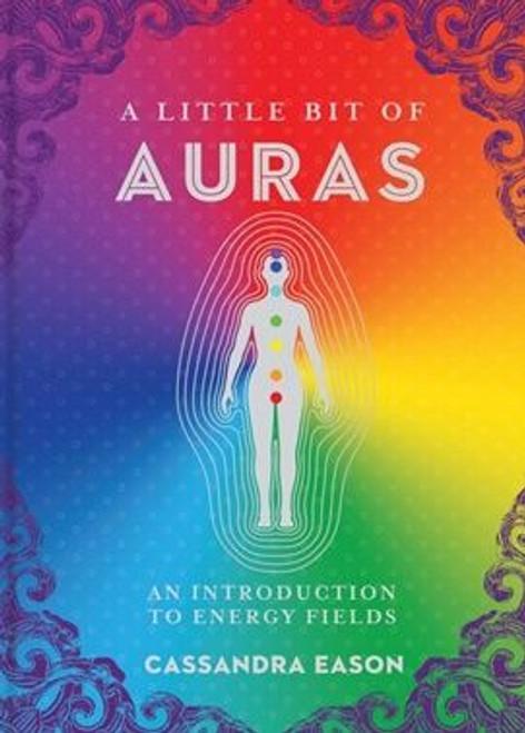 A Little Bit of Auras: An introduction to Energy Fields by Cassandra Eason