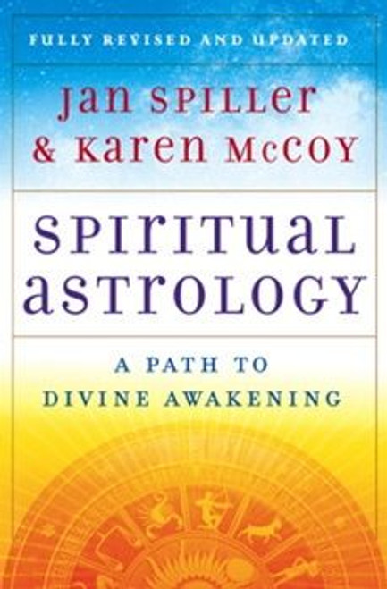 Spiritual Astrology; A Path to Divine Awakening by Jan Spiller & Karen McCoy