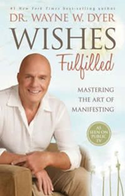 Wishes Fulfilled by Dr. Wayne Dyer