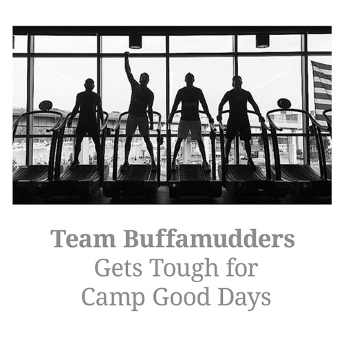 Team Buffamudders Gets Tough for Camp Good Days