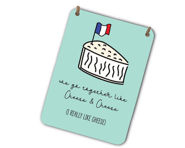 Morning Cuppa We Go Together Like Cheese and Cheese A5 Metal Plaque