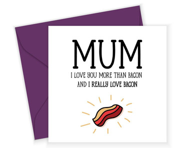 Morning Cuppa Mum Love You More Than Bacon Card