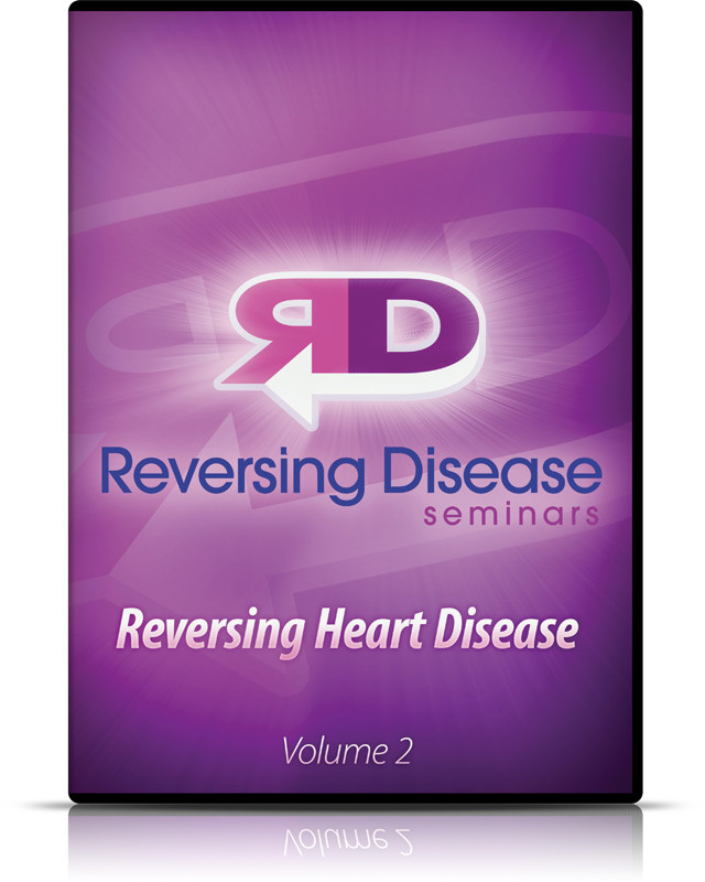 Reversing Disease - Volume 2 - Reversing Heart Disease