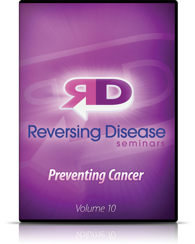 Reversing Disease Vol. 10 - Preventing Cancer