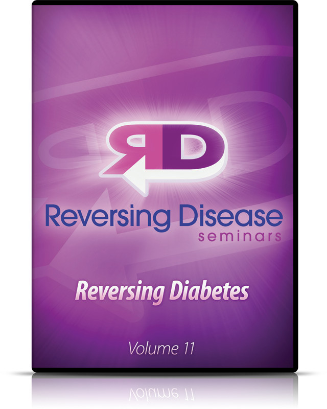 Reversing Disease Vol. 07 - Reversing Diabetes