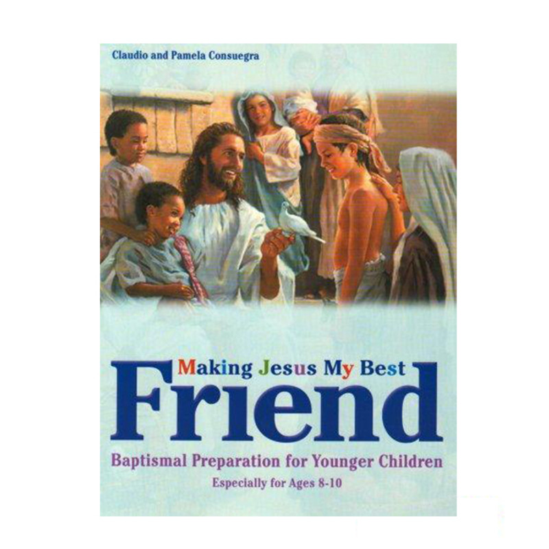 Making Jesus My Best Friend- Baptism Preparation for Young Children (esp ages 8-10)