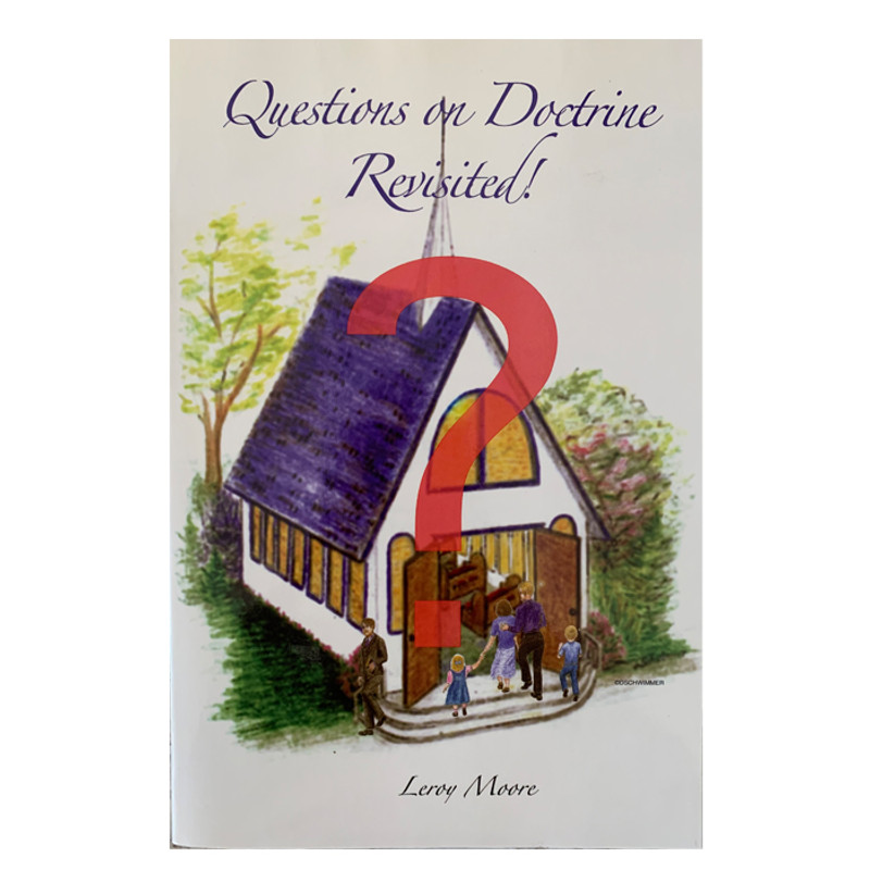Questions on Doctrine Revisited! - A. Leroy Moore