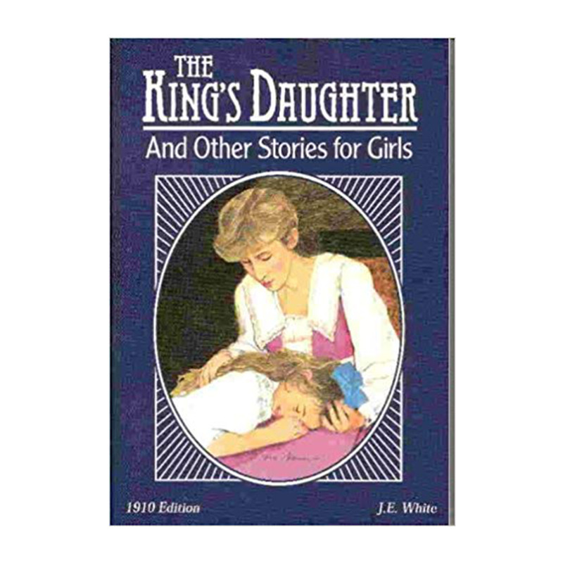 The King's Daughter and Other Stories for Girls- J.E. White