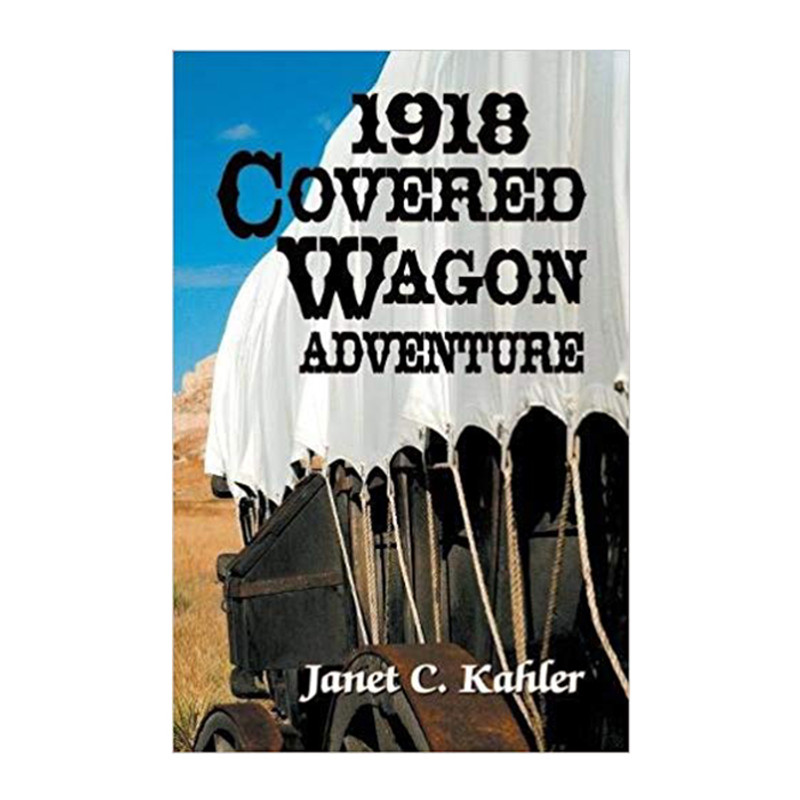 1918 Covered Wagon Adventure- Janet C. Kahler