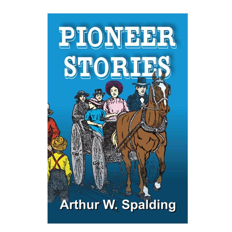 Pioneer Stories- Arthur W. Spalding