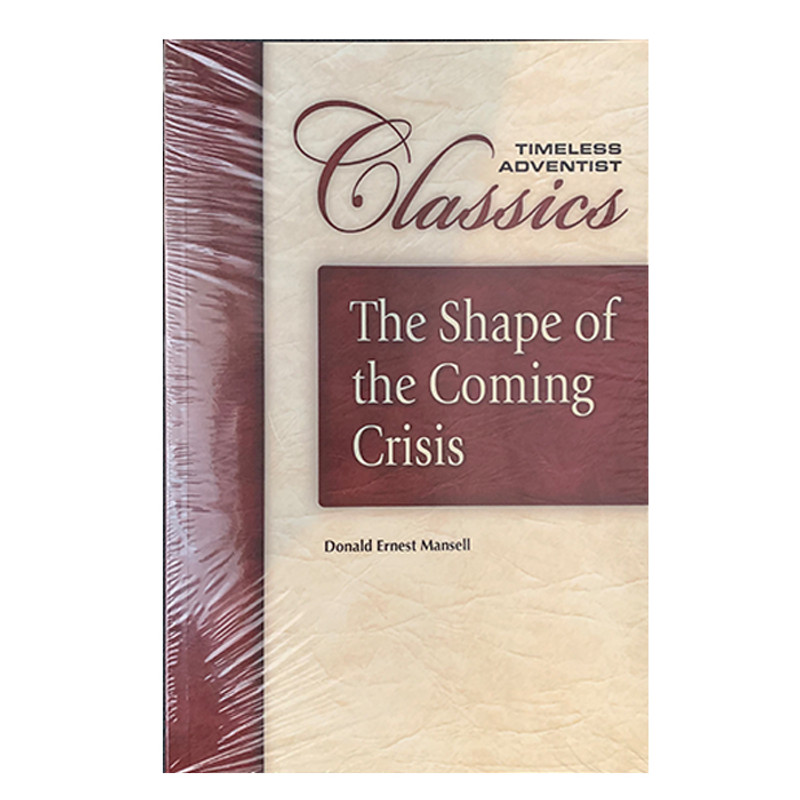 Timeless Adventist Classics: The Shape of the Coming Crisis- Donald Ernest Mansell