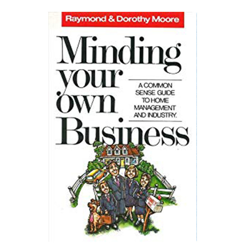 Minding Your Own Business- A Common Sense Guide to Home Management and Industry- Raymon & Dorothy Moore