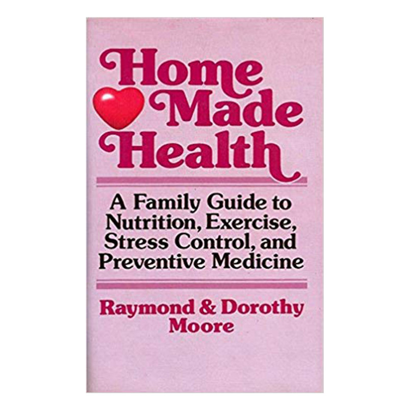 Home Made Health- Raymond and Dorothy Moore