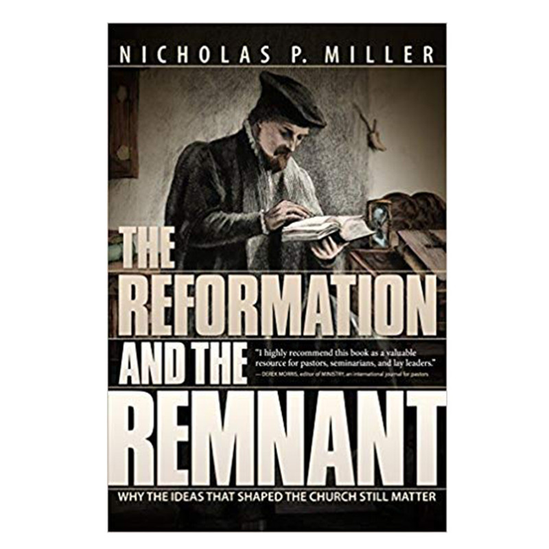 The Reformation and The Remnant- Nicholas P. Miller