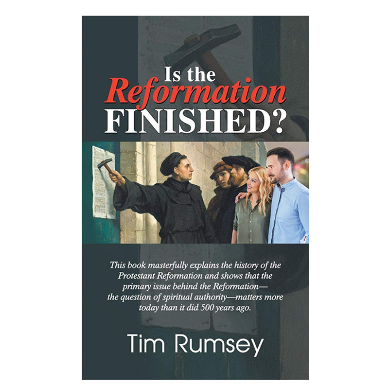 Is The Reformation Finished?- Tim Rumsey