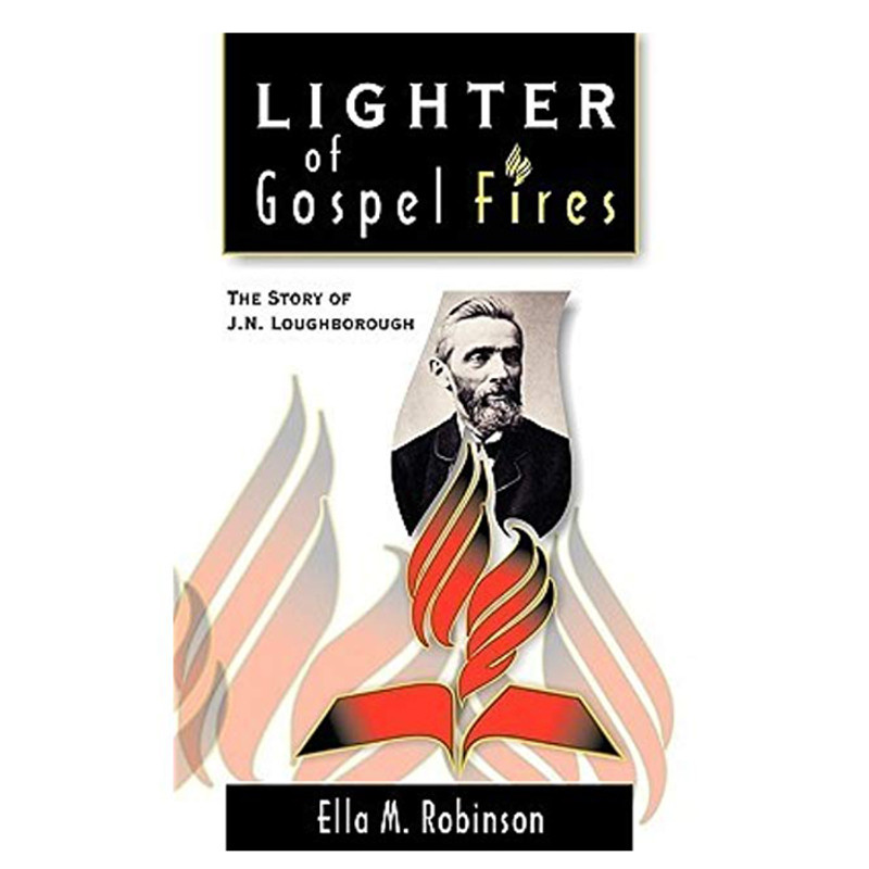 Lighter of Gospel Fires-The Story of J. N. Loughborough- Ella M. Robinson