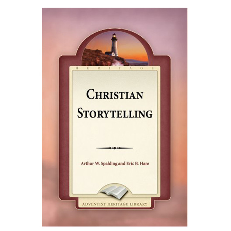 Christian Storytelling- Arthur W. Spalding and Eric B. Hare