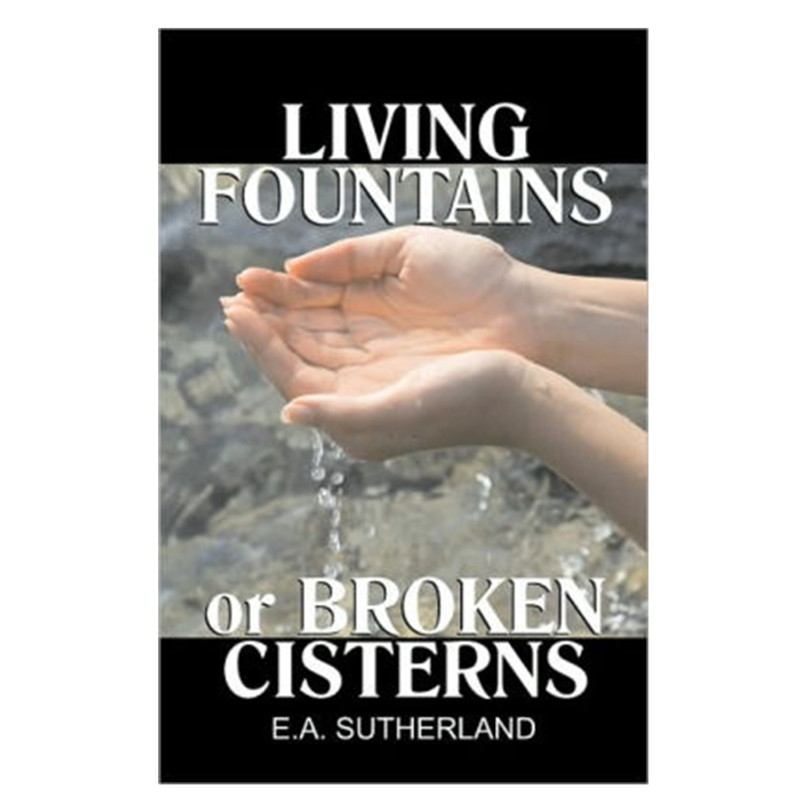 Living Fountains or Broken Cisterns- E. A. Sutherland