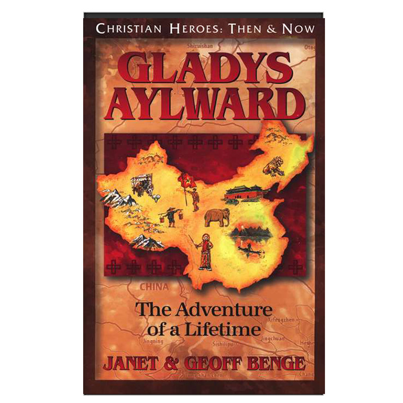 Gladys Aylward- The Adventure of a Lifetime- Janet & Geoff Benge