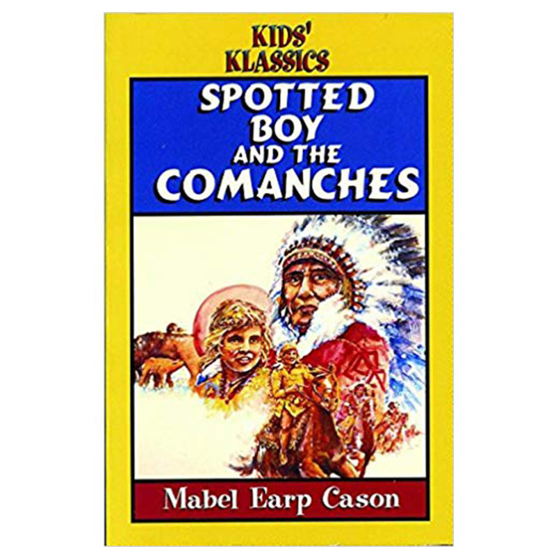 Spotted Boy and The Comanches- Mabel Earp Cason