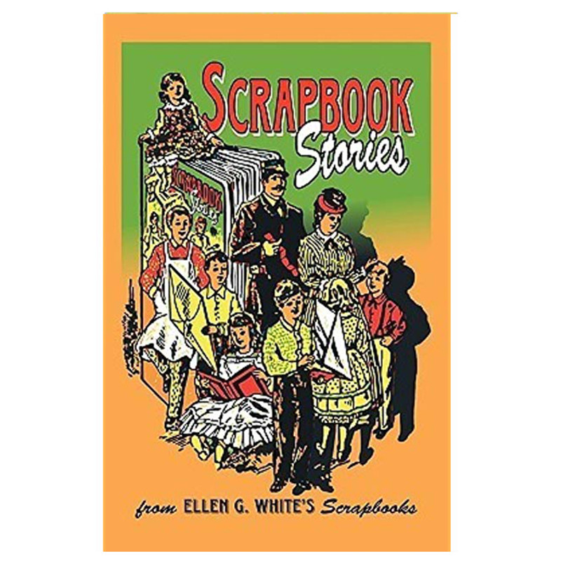 Scrapbook Stories- From Ellen G. Whites Scrapbooks