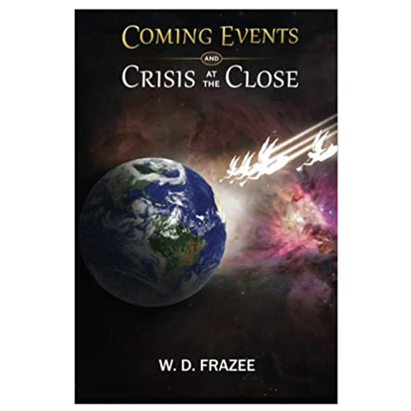 Coming Events & Crisis At the Close- W.D. Frazee
