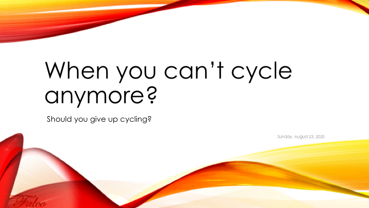 Chapter 1 - When you can't cycle anymore?
