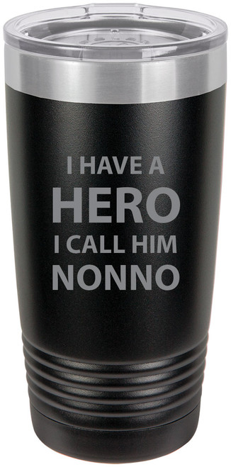 I have a Hero I call him Nonno Stainless Steel Engraved Insulated Tumbler 20 Oz Travel Coffee Mug, Black