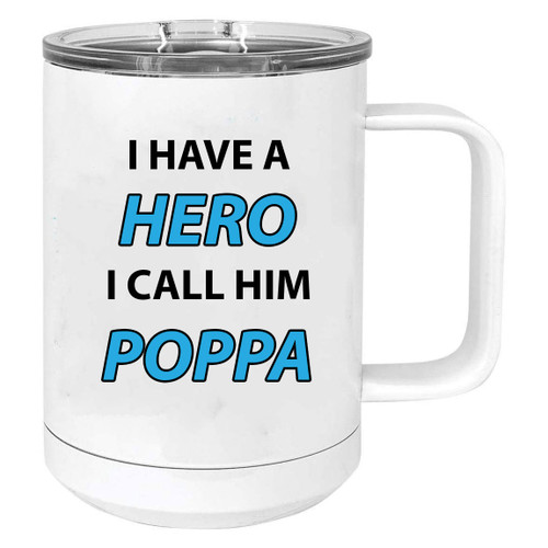 I Have a Hero I Call Him Poppa Stainless Steel Vacuum Insulated 15 Oz Travel Coffee Mug with Slider Lid, White