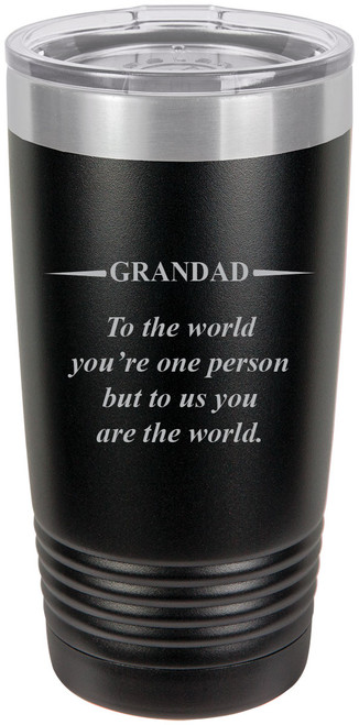 Grandad - to The World You're one Person but to us You are The World - Stainless Steel Engraved Insulated Tumbler 20 Oz Travel Coffee Mug, Black