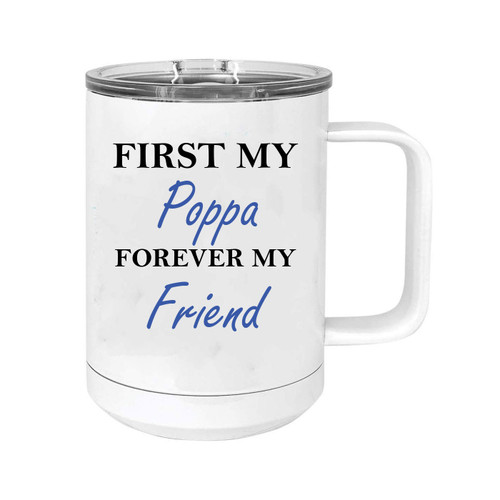 First My Poppa Forever my Friend 15 oz White Stainless Steel Double-Walled Insulated Travel Handle Coffee Mug with Slider Lid