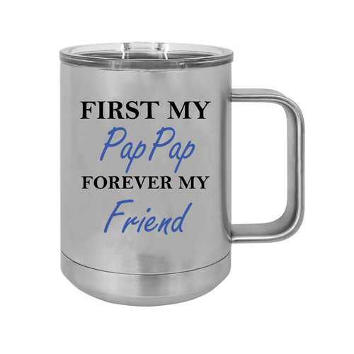 First My PapPap Forever my Friend 15 oz Silver Stainless Steel Double-Walled Insulated Travel Handle Coffee Mug with Slider Lid