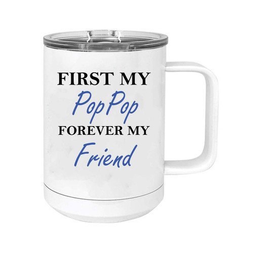 First My PopPop Forever my Friend 15 oz White Stainless Steel Double-Walled Insulated Travel Handle Coffee Mug with Slider Lid