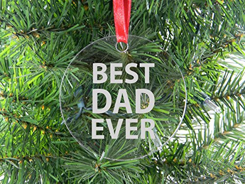 Best Dad Ever - Clear Acrylic Christmas Ornament - Great Gift for Father's Day, Birthday, or Christmas Gift for Dad, Grandpa, Grandfather, Papa, Husband